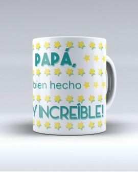 """Taza """"Papá bien hecho, ¡¡¡Soy increible!!!"""""""