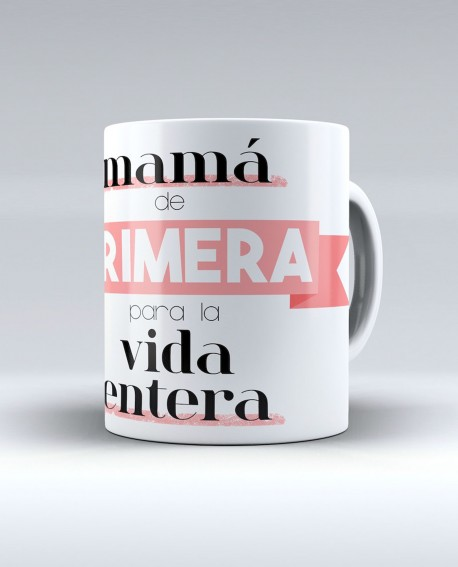 """Taza """"Mamá de primera para la vida entera"""""""